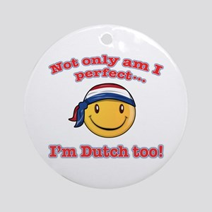 Not only am I perfect i'm dutch too Ornament (Roun
