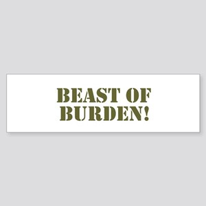 BEAST OF BURDEN! Bumper Sticker