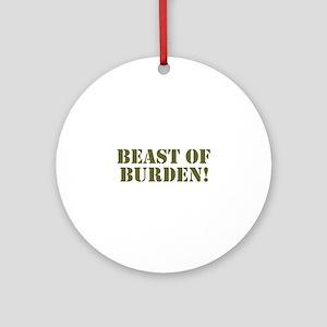 BEAST OF BURDEN! Round Ornament