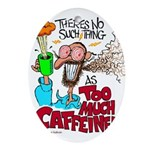 There's No Such Thing As Too Much Caffeine! Oval O