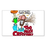 There's No Such Thing As Too Much Caffeine! Sticke
