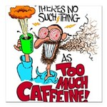There's No Such Thing As Too Much Caffeine! Square