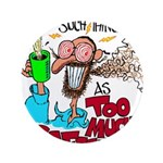 There's No Such Thing As Too Much Caffeine! Button
