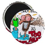 There's No Such Thing As Too Much Caffeine! Magnet