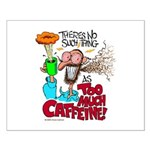 There's No Such Thing As Too Much Caffeine! Poster