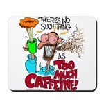 There's No Such Thing As Too Much Caffeine! Mousep