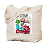 There's No Such Thing As Too Much Caffeine! Tote B