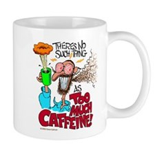 There's No Such Thing As Too Much Caffeine! Mugs