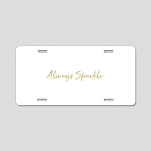 Gold Glitz Always Sparkle Aluminum License Plate