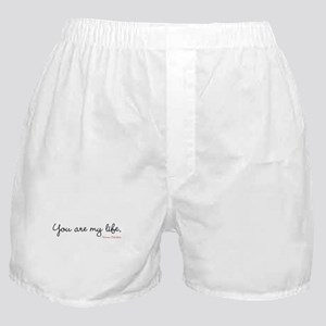 You are my life. Boxer Shorts