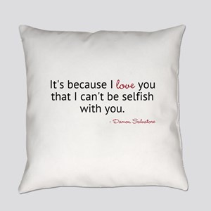 Its because I love you that I cant be selfish with