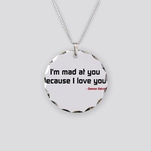 Im mad at you because I love you! Necklace Circle