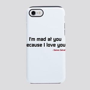 Im mad at you because I love you! iPhone 8/7 Tough