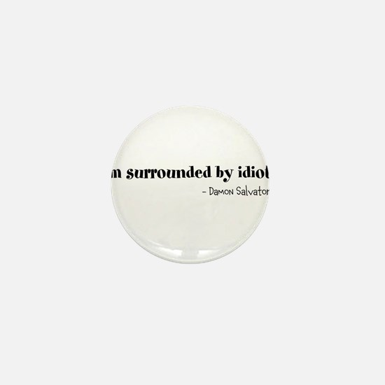 Im surrounded by idiots. Mini Button