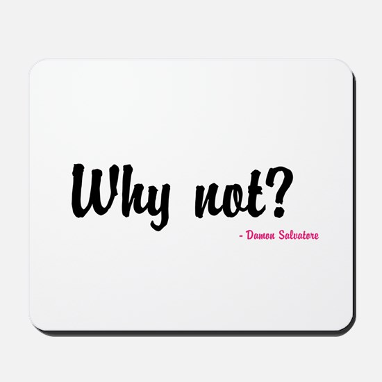 Why not? Mousepad