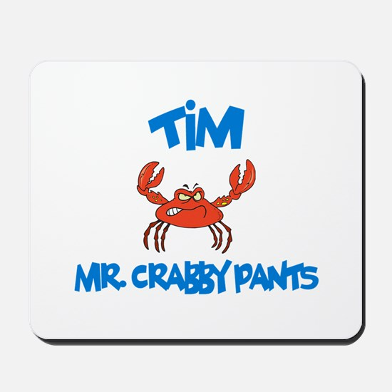Tim - Mr. Crabby Pants Mousepad