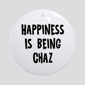 Happiness is being Chaz Ornament (Round)