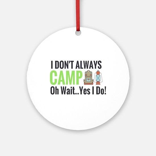 I Don't Always Camp Oh Wait Yes Do Round Ornam