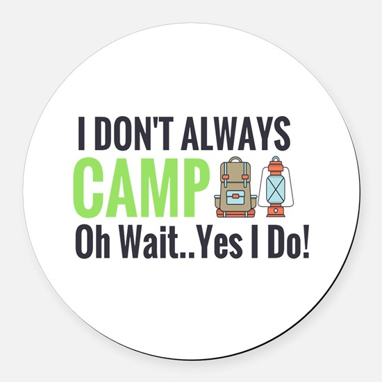 I Don't Always Camp Oh Wait Yes Round Car Magn