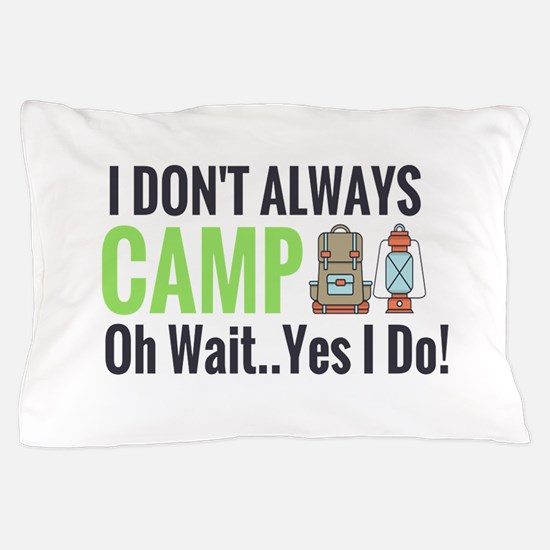 I don't always camp oh wait yes I do Pillow Case