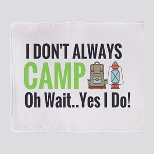 I don't always camp oh wait yes I do Throw Blanket