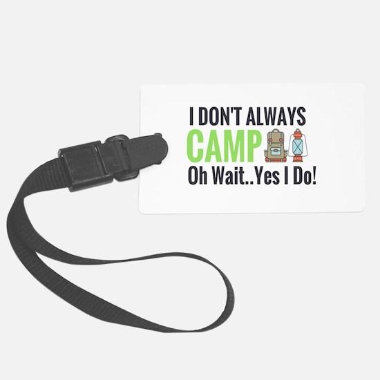 I don't always camp oh wait yes I do Luggage Tag