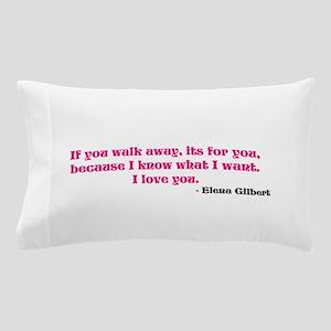 If you walk away... Pillow Case