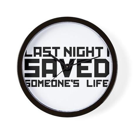 Last Night I Saved Someone's Life Wall Clock