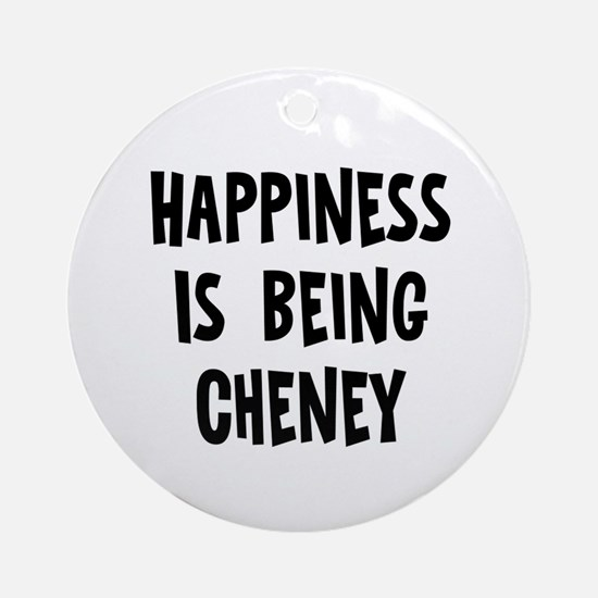 Happiness is being Cheney Ornament (Round)