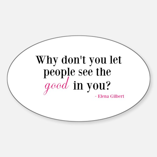 Why dont you let people see the good in you? Stick