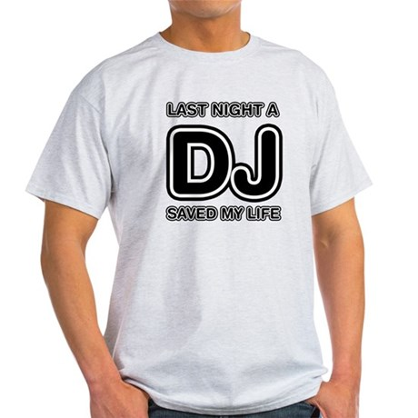Last Night A DJ Saved My Life Light T-Shirt