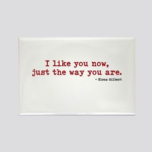 I like you now, just the way you are. Magnets