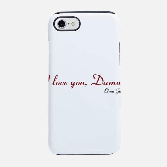 I love you, Damon. iPhone 8/7 Tough Case