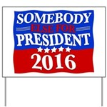 Somebody Else For President 2016 Yard Sign