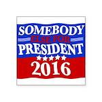 Somebody Else For President 2016 Sticker