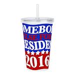 Somebody Else For President 2016 Acrylic Double-wa