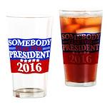 Somebody Else For President 2016 Drinking Glass