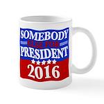 Somebody Else For President 2016 Mugs
