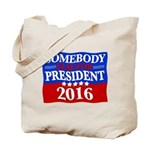Somebody Else For President 2016 Tote Bag