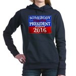 Somebody Else For President 2016 Women's Hooded Sw