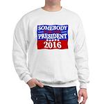 Somebody Else For President 2016 Sweatshirt