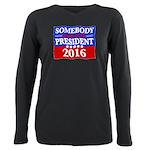 Somebody Else For President 2016 Plus Size Long Sl