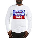 Somebody Else For President 2016 Long Sleeve T-Shi