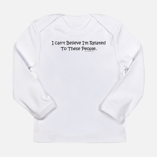 Can't Believe I'm Related Long Sleeve T-Shirt