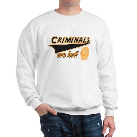 Criminals are hot! Sweatshirt