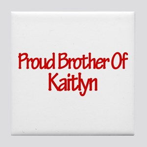 Proud Brother of Kaitlyn Tile Coaster