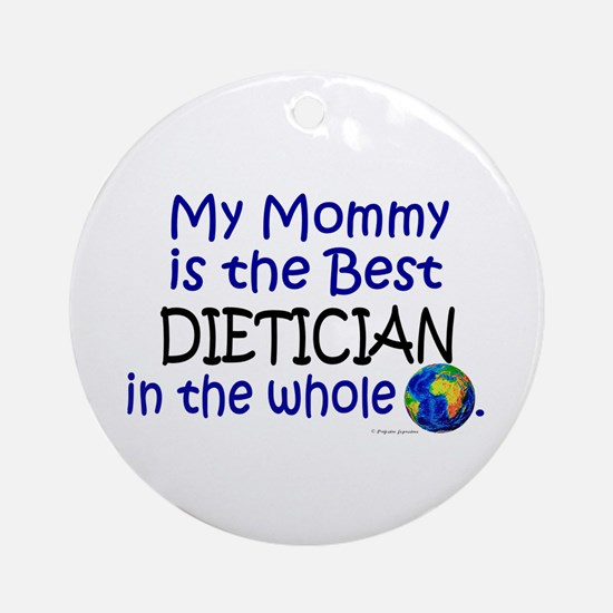 Best Dietician In The World (Mommy) Ornament (Roun