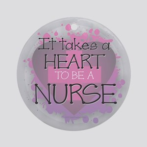 It Takes a Heart to be a Nurse Round Ornament