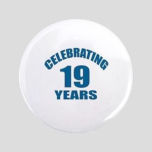 "Celebrating 19 Years Birthday Designs 3.5"" Button"