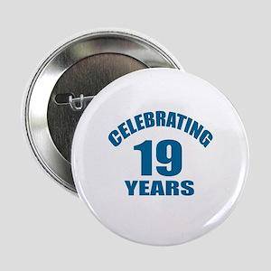 "Celebrating 19 Years Birthday Designs 2.25"" Button"